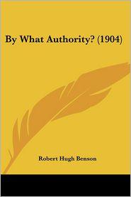 By What Authority? (1904) - Robert Hugh Benson