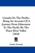 Canada on the Pacific: Being an Account of a Journey from Edmonton to the Pacific by the Peace River Valley (1874)