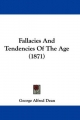 Fallacies And Tendencies Of The Age (1871) - George Alfred Dean