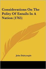 Considerations On The Polity Of Entails In A Nation (1765) - John Dalrymple