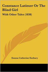 Constance Latimer Or The Blind Girl - Emma Catherine Embury