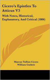 Cicero's Epistles To Atticus V3 - Marcus Tullius Cicero