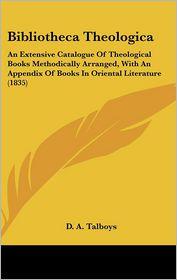 Bibliotheca Theologica - D. A. Talboys