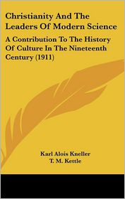 Christianity And The Leaders Of Modern Science - Karl Alois Kneller