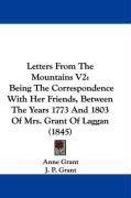 Letters from the Mountains V2: Being the Correspondence with Her Friends, Between the Years 1773 and 1803 of Mrs. Grant of Laggan (1845)