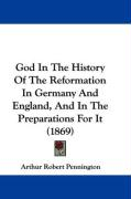 God in the History of the Reformation in Germany and England, and in the Preparations for It (1869)