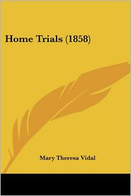 Home Trials (1858) - Mary Theresa Vidal