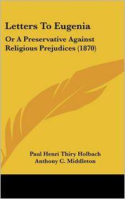 Letters To Eugenia - Paul Henry Thiry Holbach, Anthony C. Middleton (Translator)