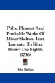 Pithy, Pleasant And Profitable Works Of Mister Skelton, Poet Laureate, To King Henry The Eighth (1736) - John Skelton