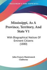 Mississippi, as a Province, Territory, and State V1 - John Francis Hamtramck Claiborne