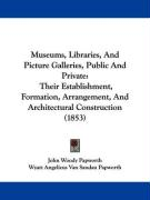 Museums, Libraries, and Picture Galleries, Public and Private: Their Establishment, Formation, Arrangement, and Architectural Construction (1853)