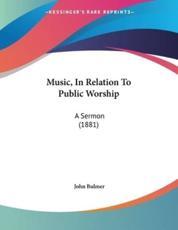 Music, in Relation to Public Worship - John Bulmer