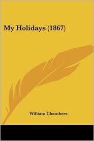 My Holidays (1867) - William Chambers