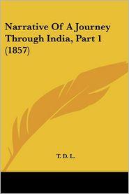 Narrative Of A Journey Through India, Part 1 (1857) - T. D. L.