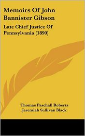 Memoirs Of John Bannister Gibson - Thomas Paschall Roberts (Editor)