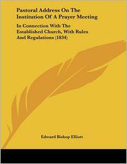Pastoral Address On The Institution Of A Prayer Meeting - Edward Bishop Elliott