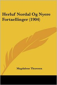 Herluf Nordal Og Nyere Fortaellinger (1904) - Magdalene Thoresen