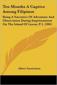 Ten Months A Captive Among Filipinos - Albert Sonnichsen