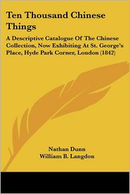 Ten Thousand Chinese Things: A Descriptive Catalogue of the Chinese Collection, Now Exhibiting at St. George's Place, Hyde Park Corner, London (184