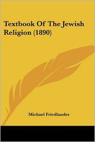 Textbook Of The Jewish Religion (1890) - Michael Friedlander