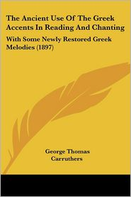 The Ancient Use Of The Greek Accents In Reading And Chanting - George Thomas Carruthers