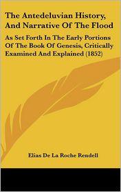 The Antedeluvian History, And Narrative Of The Flood - Elias De La Roche Rendell