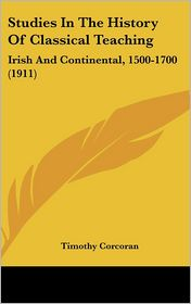 Studies In The History Of Classical Teaching - Timothy Corcoran