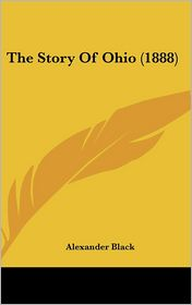 The Story Of Ohio (1888) - Alexander Black
