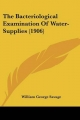 Bacteriological Examination of Water-Supplies (1906) - William George Savage