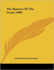The Banners Of The Coast (1908) - Archibald Hamilton Rutledge