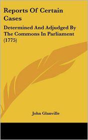 Reports Of Certain Cases - John Glanville (Editor)