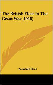 The British Fleet In The Great War (1918) - Archibald Hurd