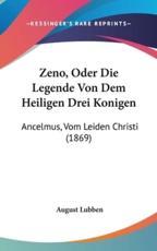 Zeno, Oder Die Legende Von Dem Heiligen Drei Konigen - August Lubben