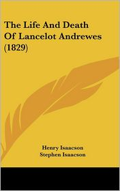 The Life And Death Of Lancelot Andrewes (1829) - Henry Isaacson