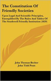 The Constitution Of Friendly Societies - John Thomas Becher