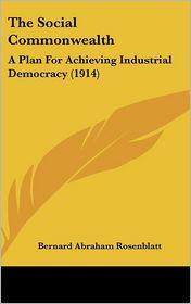 The Social Commonwealth - Bernard Abraham Rosenblatt