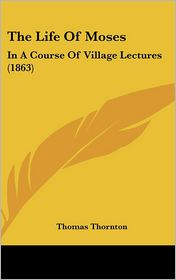 The Life Of Moses - Thomas Thornton