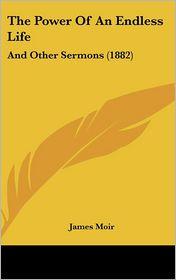 The Power Of An Endless Life - James Moir
