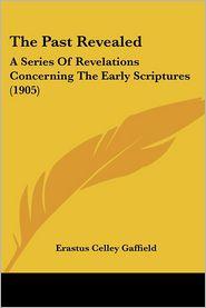 The Past Revealed - Erastus Celley Gaffield