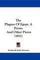 The Plagues of Egypt, a Poem: And Other Pieces (1851)