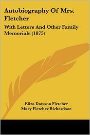 Autobiography Of Mrs. Fletcher - Eliza Dawson Fletcher