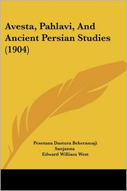 Avesta, Pahlavi, And Ancient Persian Studies (1904) - Pesotana Dastura Beheramaji Sanjanna