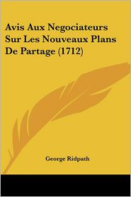 Avis Aux Negociateurs Sur Les Nouveaux Plans De Partage (1712) - George Ridpath