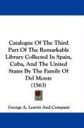Catalogue of the Third Part of the Remarkable Library Collected in Spain, Cuba, and the United States by the Family of del Monte (1563)