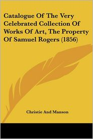 Catalogue Of The Very Celebrated Collection Of Works Of Art, The Property Of Samuel Rogers (1856) - Christie And Manson