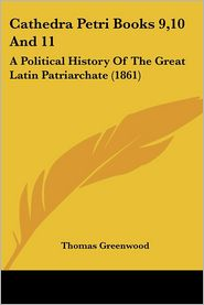 Cathedra Petri Books 9,10 And 11 - Thomas Greenwood