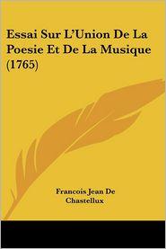 Essai Sur L'Union De La Poesie Et De La Musique (1765) - Francois Jean De Chastellux