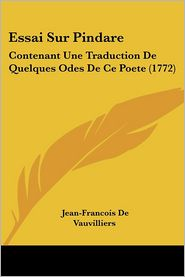 Essai Sur Pindare: Contenant Une Traduction de Quelques Odes de Ce Poete (1772)