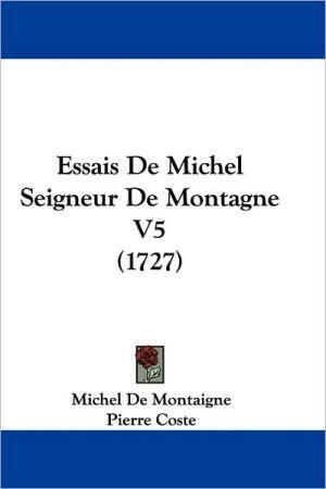 Essais De Michel Seigneur De Montagne V5 (1727) - Michel De Montaigne, Pierre Coste