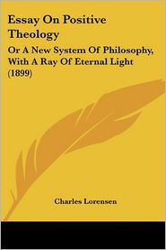 Essay On Positive Theology - Charles Lorensen